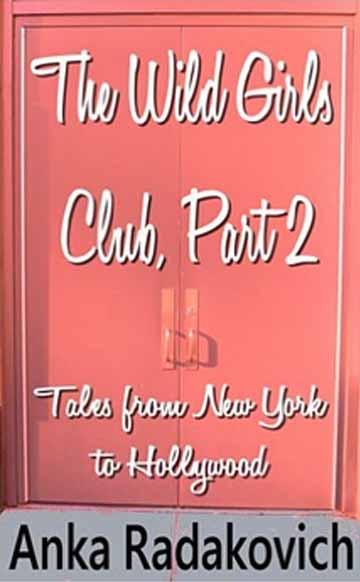 The Wild Girls Club, Part 2: Tales From New York To Hollywood – Anka Radakovich