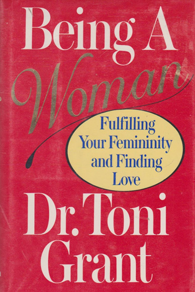 Being A Woman: Fulfilling Your Femininity and Finding Love – Toni Grant & Dr. Susan Block