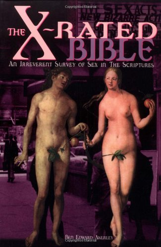 The X-Rated Bible: An Irreverent Survey of Sex in the Scriptures – Ben Edward Akerley