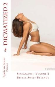 Dicmatized 2: Bitter Sweet Revenge (Sexcapades) (Volume 1)