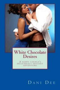 White Chocolate Desires: A happy couple's deliciously deviant adventure