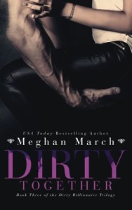 Dirty Together (The Dirty Billionaire Trilogy) (Volume 3)
