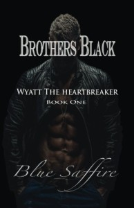 Brothers Black: Wyatt the Heartbreaker (Volume 1)