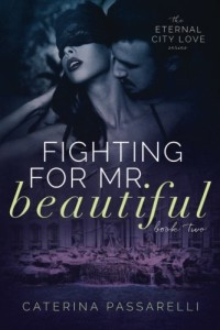 Fighting For Mr. Beautiful: Eternal City Love, Book 2 (Volume 2)
