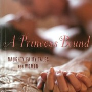 A Princess Bound: Naughty Fairy Tales for Women