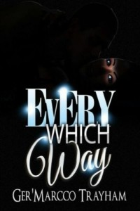 Every Which Way: love,lust,drama,suspense,thriller,dilemma,sex,deception,romance,prostitution, (Volume 1)