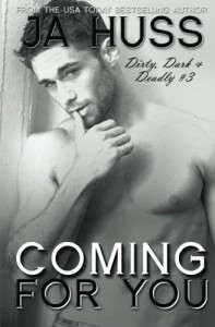 Coming For You: Dirty, Dark, and Deadly Book Three (Volume 3)