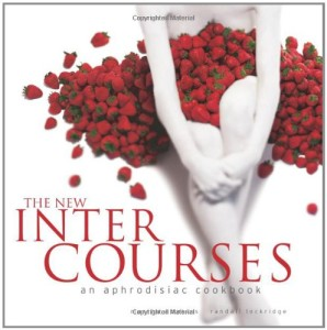 The New InterCourses: An Aphrodisiac Cookbook