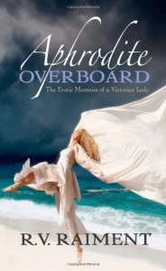 Aphrodite Overboard: The Erotic Memoirs of a Victorian Lady