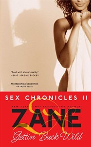 Gettin' Buck Wild: Sex Chronicles II (Zane Does Incredible, Erotic Things)