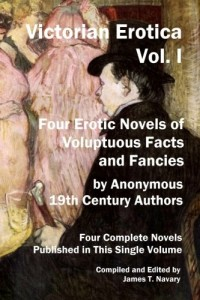 Victorian Erotica, Vol. I: Four Erotic Novels of Voluptuous Facts and Fancies