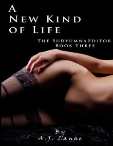A New Kind of Life: The Sudyumna Editor - Book Three (Volume 3)