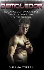 Demoledor: Romance con un Campeón, Capullo, Deportista y Padre Soltero (Novela Romántica y Erótica en Español: Segunda Oportunidad) (Volume 2) (Spanish Edition)