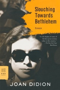 Slouching Towards Bethlehem: Essays (FSG Classics)