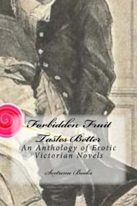 Forbidden Fruit Tastes Better: An Anthology of Erotic Victorian Novels
