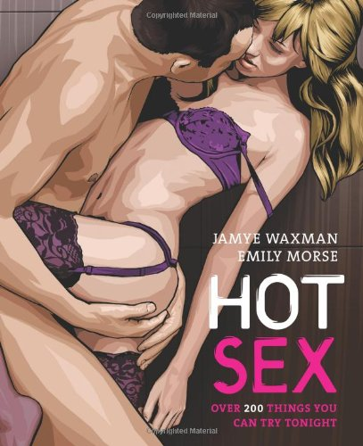 Hot Sex: Over 200 Things You Can Try Tonight!