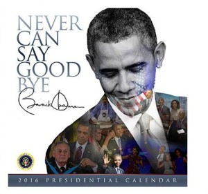 2016 Barack Obama Never Can Say Goodbye Presidential Wall Calendar African American