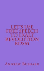 Let's Use Free Speech to Exalt Revolution BDSM