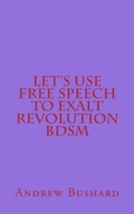Let's Use Free Speech to Exalt Revolution BDSM