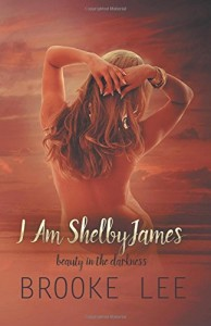 I Am ShelbyJames: Beauty in the Darkness (Volume 1)