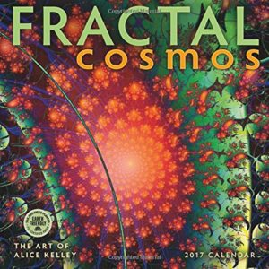 Fractal Cosmos 2017 Wall Calendar: The Mathematical Art of Alice Kelley