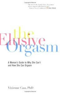 The Elusive Orgasm: A Woman's Guide to Why She Can't and How She Can Orgasm