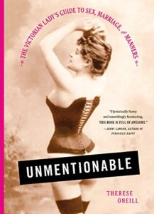Unmentionable: The Victorian Lady's Guide to Sex, Marriage, and Manners