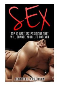 Sex Positions (Booklet): Top 10 Best Sex Positions That Will Change Your Sex Life FOREVER