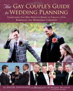 The Gay Couple's Guide to Wedding Planning: Everything Gay Men Need to Know to Create a Fun, Romantic, and Memorable Ceremony