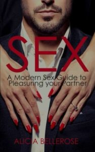 Sex: A Modern Sex Guide to Pleasuring your Partner (Sex, Sex in Marriage, Kama Sutra Postions, Relationship Advice, Sex Guide, Sex Postions, Kamasutra) (Volume 1)