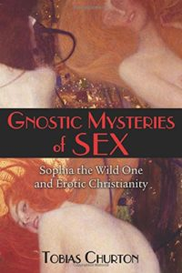 Gnostic Mysteries of Sex: Sophia the Wild One and Erotic Christianity
