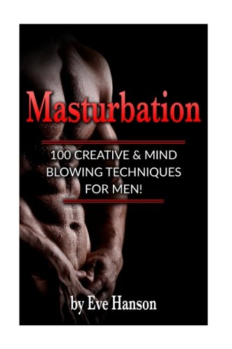 Masturbation:100 Creative & Mind Blowing Techniques for Men