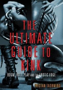 The Ultimate Guide to Kink: BDSM, Role Play and the Erotic Edge