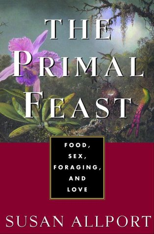 The Primal Feast: Food, Sex, Foraging, and Love