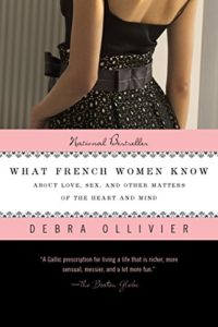 What French Women Know: About Love, Sex, and Other Matters of the Heart and Mind