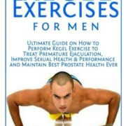 Kegel Exercises for Men: Ultimate Guide on How to Perform Kegel Exercise to Treat Premature Ejaculation, Improve Sexual Health & Performance and Maintain Best Prostate Health Ever