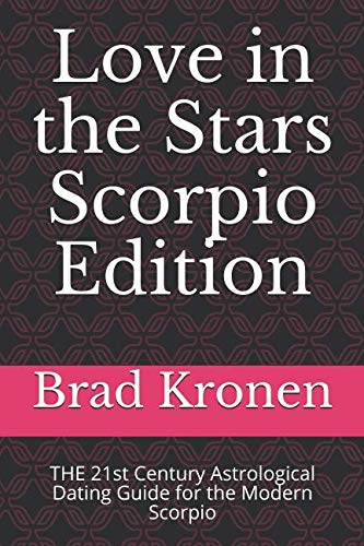 Love in the Stars Scorpio Edition: THE 21st Century Astrological Dating Guide for the Modern Scorpio